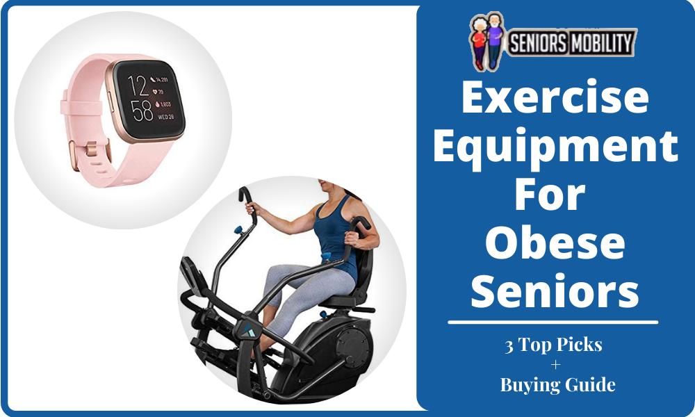 Exercise Equipment For Obese Seniors