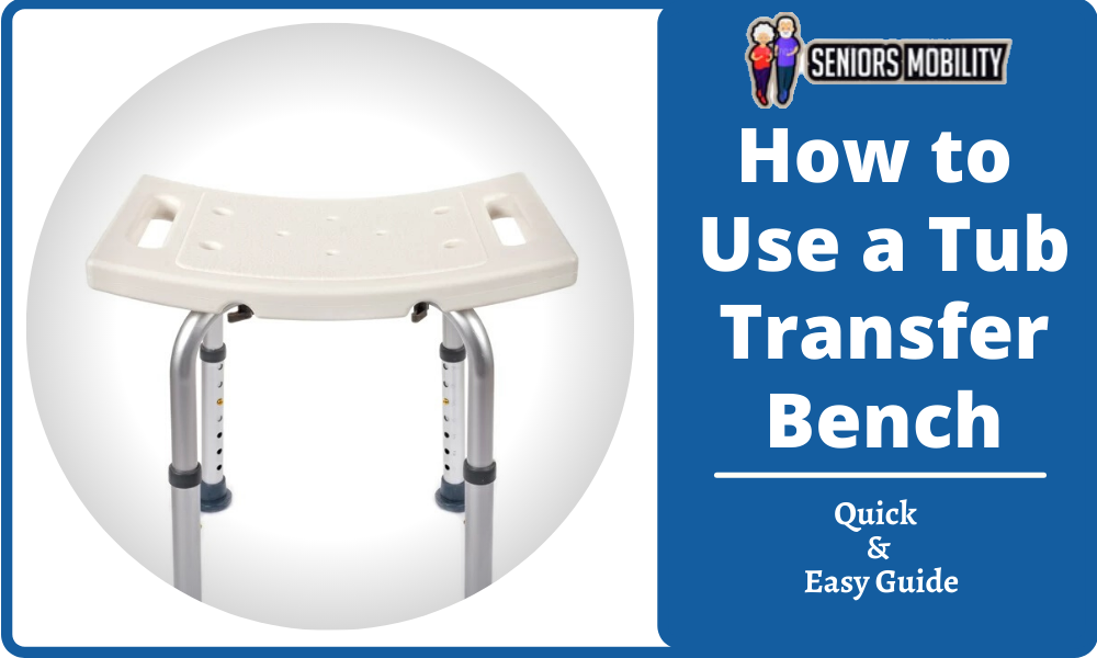 How to Use a Tub Transfer Bench