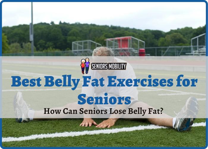 Best Belly Fat Exercises for Seniors
