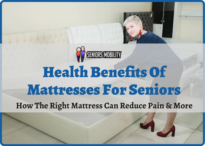 Health Benefits Of Mattresses For Seniors