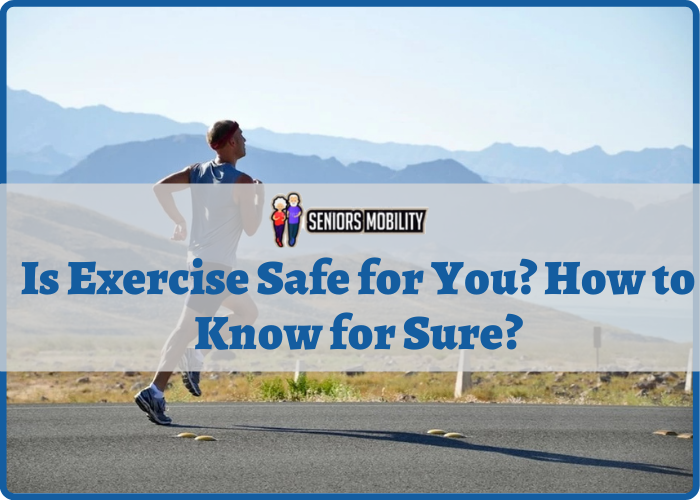Is Exercise Safe for You? How to Know for Sure?